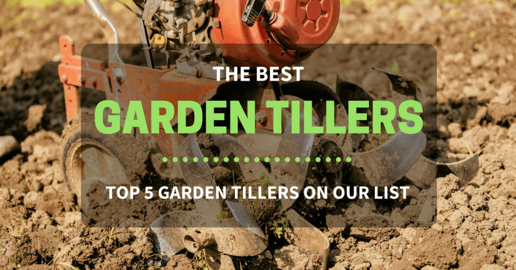 The Best Garden Tillers Top 5 Garden Tillers on Our List