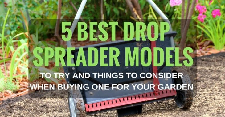 5 Best Drop Spreader Models To Try And Things To Consider When Buying One For Your Garden