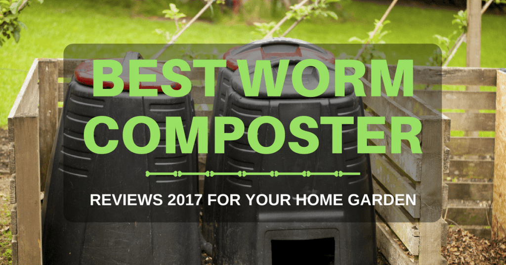 Best Worm Composter Reviews 2018 For Your Home Garden