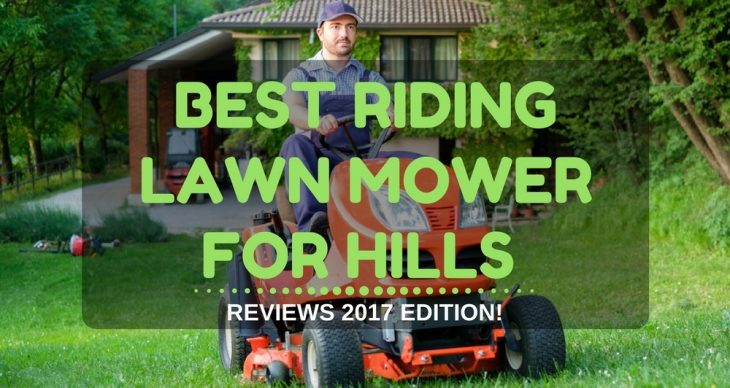 Best Riding Lawn Mower For Hills Reviews 2018 Edition!