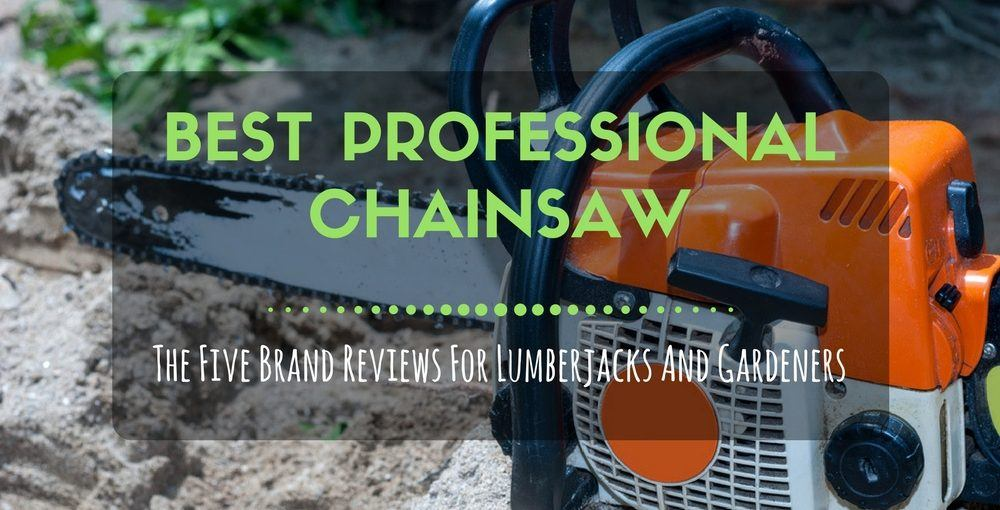 Best Professional Chainsaw On The Market 2018 Top 5 Brand Reviews