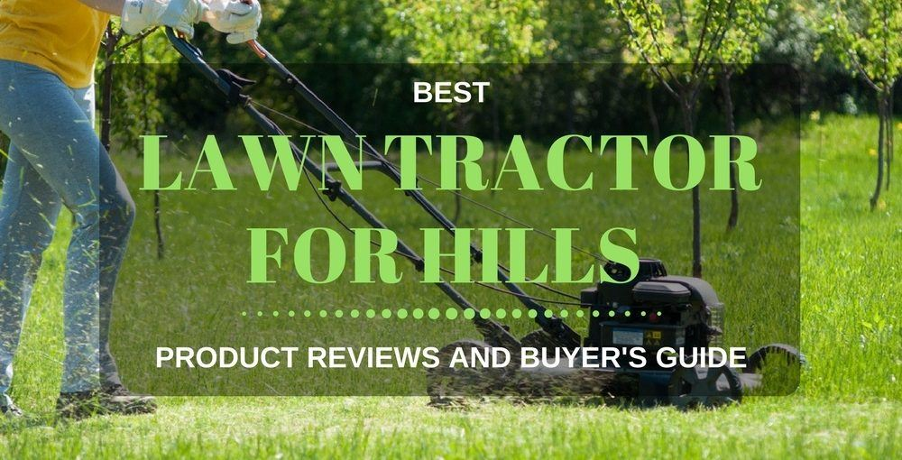 Best Lawn Tractor For Hills Reviews