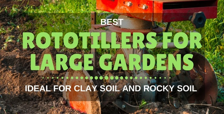 Best Rototiller For Large Gardens: Ideal For Clay Soil And Rocky Soil
