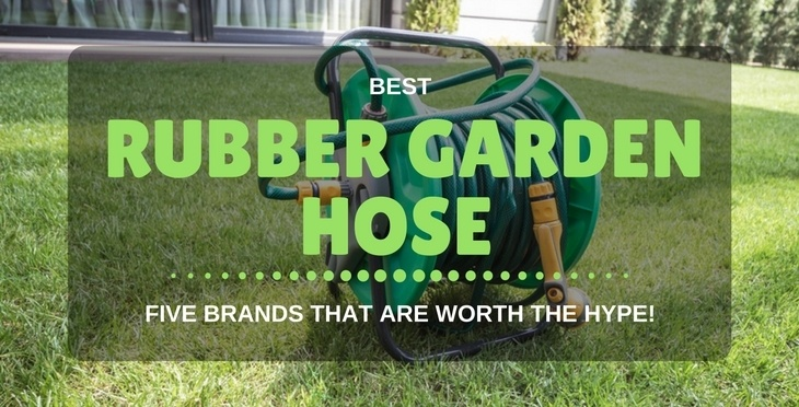 Best Rubber Garden Hose 2018 | 5 Brands That Are Worth The Hype!