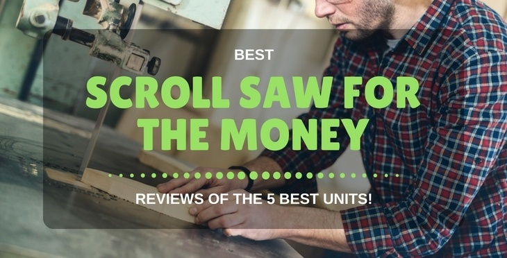 Best Scroll Saw For The Money: Reviews Of The 5 Best Units!