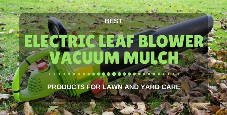 Best Electric Leaf Blower Vacuum Mulcher Reviews For Lawn And Yard Care