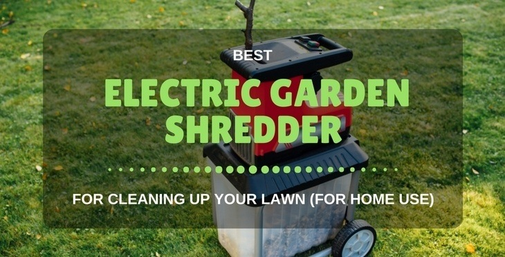 Best Electric Garden Shredder For Home Use (For Cleaning Up Your Lawn)