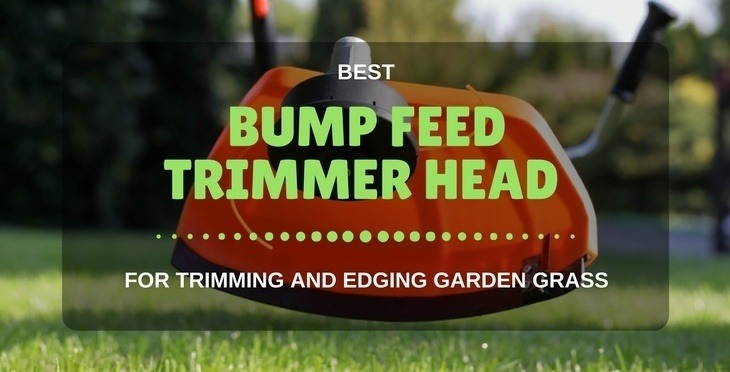 Best Bump Feed Trimmer Head For Trimming And Edging Garden Grass