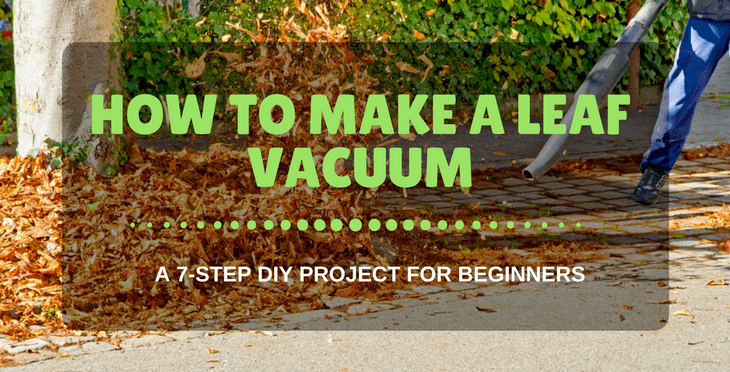 How To Make A Leaf Vacuum: A 7-Step DIY Project For Beginners