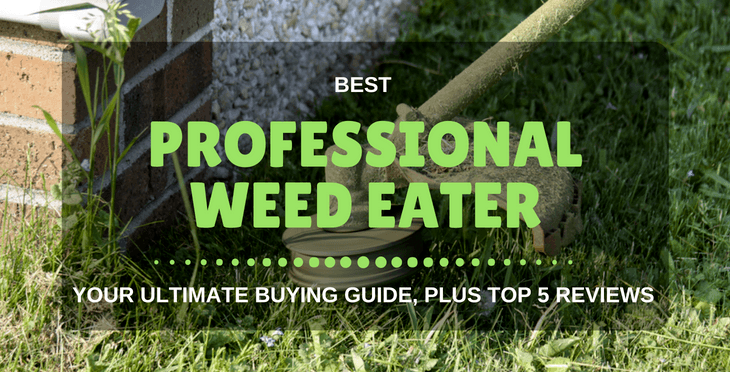 The Best Professional Weed Eater – Your Ultimate Buying Guide, Plus Top 5 Reviews